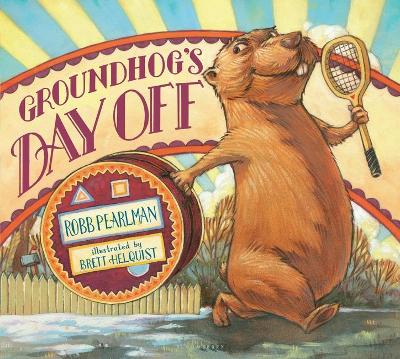 Groundhog's Day Off by Robb Pearlman