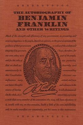 Autobiography of Benjamin Franklin and Other Writings by Benjamin Franklin