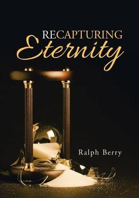 Recapturing Eternity by Ralph Berry
