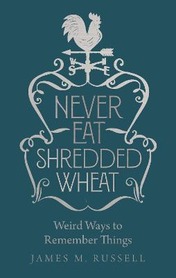 Never Eat Shredded Wheat: Weird Ways to Remember Things book
