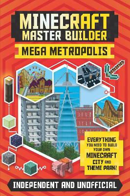 Minecraft Master Builder: Mega Metropolis: Build your own Minecraft city and theme park by Anne Rooney