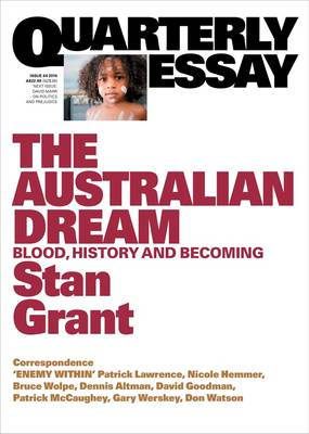 The Australian Dream: Blood, History and Becoming: Quarterly Essay 64 by Stan Grant