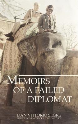 Memoirs of a Failed Diplomat by Dan Vittorio Segre