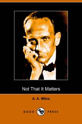 Not That It Matters (Dodo Press) book