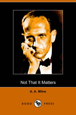 Not That It Matters (Dodo Press) by A A Milne