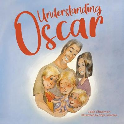 Understanding Oscar by Jade Chapman and Illust. by Naya Lazareva