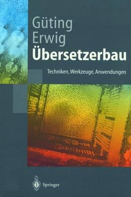 bersetzerbau: Techniken, Werkzeuge, Anwendungen by Ralf Hartmut Guting