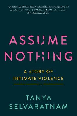 Assume Nothing: A Story of Intimate Violence by Tanya Selvaratnam