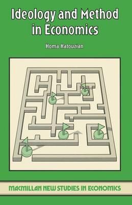 Ideology and Method in Economics by Homa Katouzian