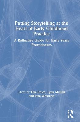 Putting Storytelling at the Heart of Early Childhood Practice: A Reflective Guide for Early Years Practitioners book