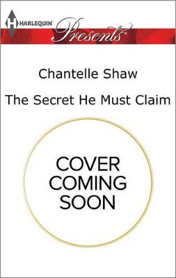 Secret He Must Claim by Chantelle Shaw