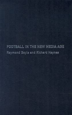 Football in the New Media Age by Raymond Boyle