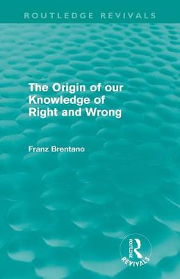 The Origin of Our Knowledge of Right and Wrong by Franz Brentano