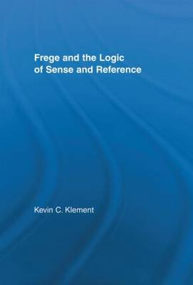 Frege and the Logic of Sense and Reference by Kevin C. Klement