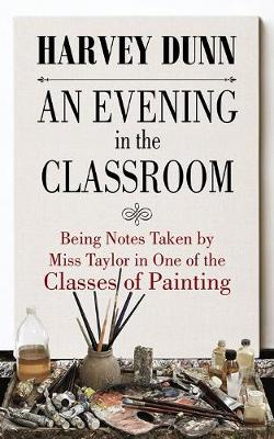 An Evening in the Classroom: Being Notes Taken by Miss Taylor in One of the Classes of Painting book
