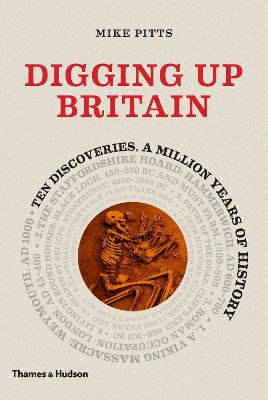 Digging up Britain: Ten discoveries, a million years of history by Mike Pitts