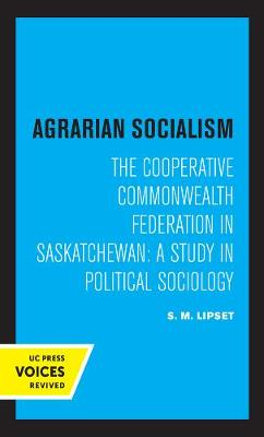 Agrarian Socialism: The Cooperative Commonwealth Federation in Saskatchewan: A Study in Political Sociology by Seymour Martin Lipset