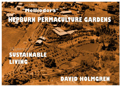 Hepburn Permaculture Gardens: 10 Years of Sustainable Living, 1985-1995 : a Case Study in Cool Climate Permaculture by David Holmgren