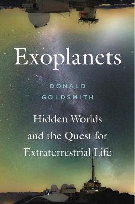 Exoplanets: Hidden Worlds and the Quest for Extraterrestrial Life by Donald Goldsmith