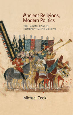 Ancient Religions, Modern Politics by Michael Cook