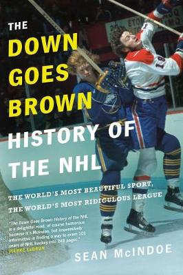 The Down Goes Brown History Of The Nhl: The World's Most Beautiful Sport, the World's Most Ridiculou book