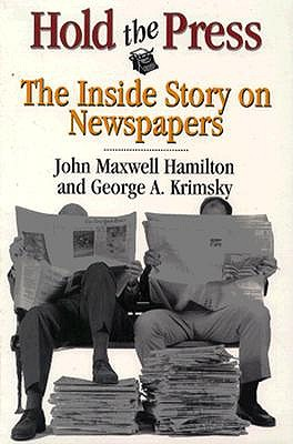 Hold the Press: The Inside Story on Newspapers by John Maxwell Hamilton