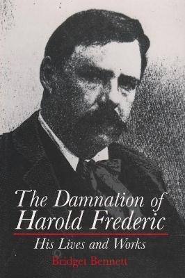 Damnation of Harold Frederic by Bridget Bennett