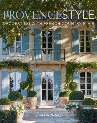Provence Style: Decorating with French Country Flair book