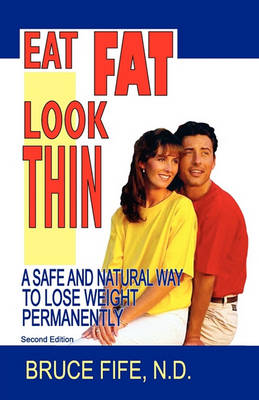Eat Fat Look Thin by Bruce Fife