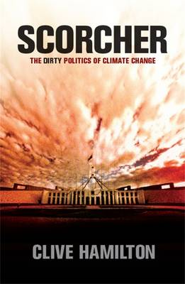 Scorcher: The Dirty Politics of Climate Change by Clive Hamilton