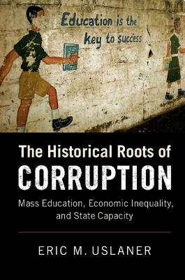 Historical Roots of Corruption by Eric M. Uslaner