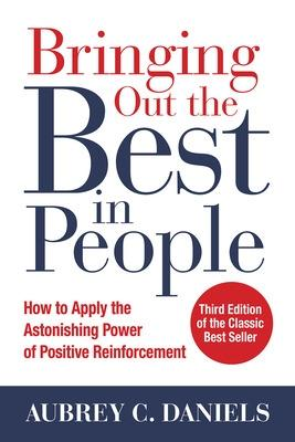 Bringing Out the Best in People: How to Apply the Astonishing Power of Positive Reinforcement, Third Edition by Aubrey C. Daniels
