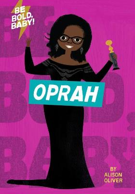 Be Bold, Baby: Oprah by Alison Oliver