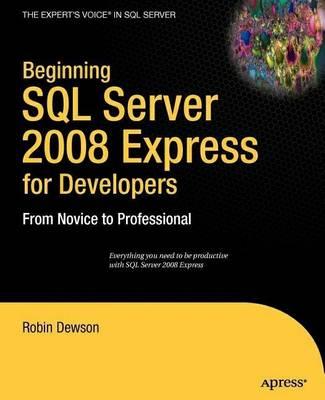 Beginning SQL Server 2008 Express for Developers by Robin Dewson