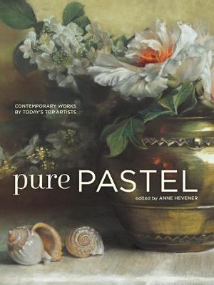 Pure Pastel: Contemporary Works by Today's Top Artists book