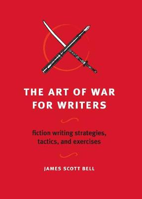 Art of War for Writers by James Scott Bell