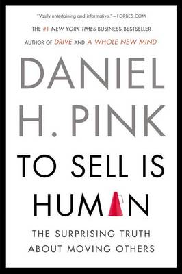 To Sell Is Human by Daniel H Pink