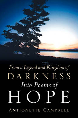 From a Legend and Kingdom of Darkness Into Poems of Hope by Antionette Campbell