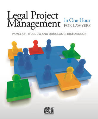 Legal Project Management in One Hour for Lawyers by Douglas B. Richardson