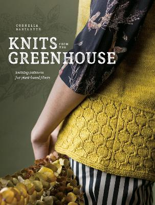 Knits from the Greenhouse: Knitting Patterns for Plant-Based Fibers book