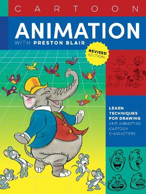 Cartoon Animation with Preston Blair, Revised Edition!: Learn techniques for drawing and animating cartoon characters by Preston Blair
