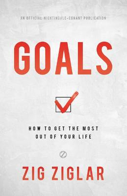 Goals: How to Get the Most Out of Your Life book