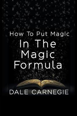 How to Put Magic in the Magic Formula by Dale Carnegie