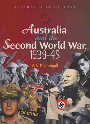 Australia and the Second World War by A.K. MacDougall