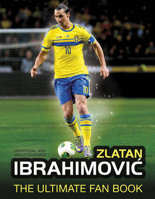 Zlatan Ibrahimovic Ultimate Fan Book by Adrian Besley