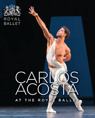 Carlos Acosta at the Royal Ballet by Royal Ballet