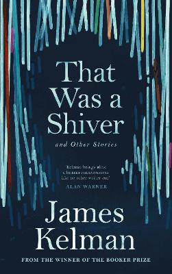 That Was a Shiver, and Other Stories by James Kelman