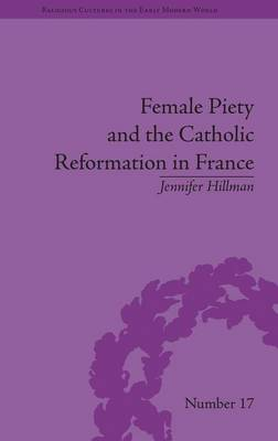 Female Piety and the Catholic Reformation in France by Jennifer Hillman