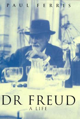 Dr. Freud: A Life by Paul Ferris