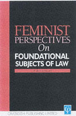 Feminist Perspectives on the Foundational Subjects of Law by Anne Bottomley